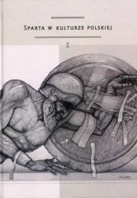Sparta w kulturze polskiej cz. 1. Model recepcji, spojrzenie europejskie, konteksty greckie - okładka książki