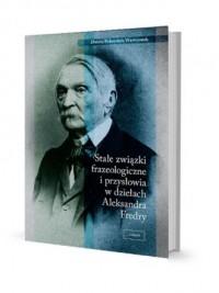 Stałe związki frazeologiczne i przysłowia w dziełach Aleksandra Fredry - okładka książki