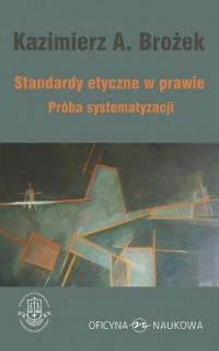 Standardy etyczne w prawie. Próba systematyzacji - okładka książki