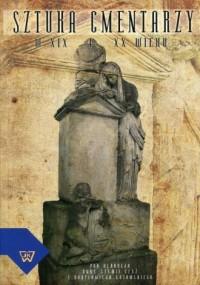 Sztuka cmentarzy XIX i XX wieku - okładka książki