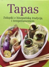 Tapas. Zakąski z hiszpańską tradycją i temperamentem - okładka książki