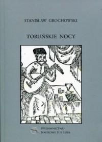Toruńskie nocy. Biblioteka Dawnej Literatury Popularnej i Okolicznościowej. Tom 32 - okładka książki