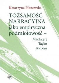 Tożsamość narracyjna jako empiryczna podmiotowość - MacIntyre, Taylor, Ricoeur - okładka książki