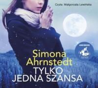Tylko jedna szansa - Simona Ahrnstedt - okładka płyty