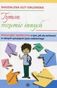 Tymon rozumie innych. Historyjki społeczne o tym, jak się zachować w różnych sytuacjach życia codziennego - okładka książki