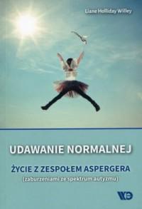 Udawanie normalnej. Życie w zespołem Aspergera. (zaburzeniami ze spektrum autyzmu) - okładka książki