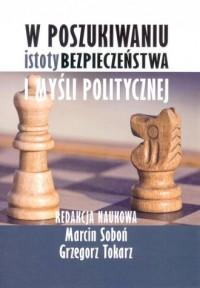 W poszukiwaniu istoty bezpieczeństwa i myśli politycznej - okładka książki