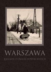 Warszawa. Ballada o okaleczonym mieście - okładka książki