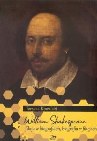 William Shakespeare. Fikcja w biografiach, biografia w fikcjach - okładka książki