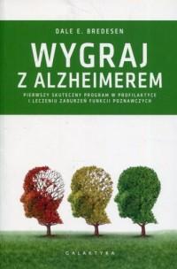 Wygraj z Alzheimerem. Pierwszy skuteczny program w profilaktyce i leczeniu zaburzeń funkcji poznawczych - okładka książki