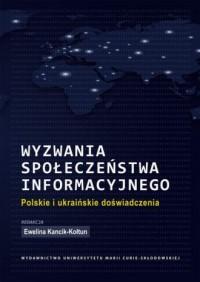 Wyzwania społeczeństwa informacyjnego. Polskie i ukraińskie doświadczenia - okładka książki