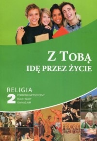 Z Tobą idę przez życie. Gimnazjum Religia 2. Poradnik metodyczny (+ CD) - okładka podręcznika