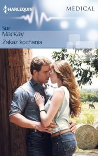 Zakaz kochania - Sue MacKay - okładka książki