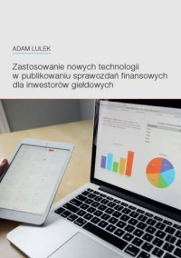 Zastosowanie nowych technologii w publikowaniu sprawozdań finansowych dla inwestorów giełdowych - okładka książki