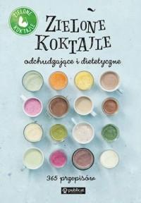 Zielone Koktajle odchudzające i dietetyczne. 365 przepisów - okładka książki