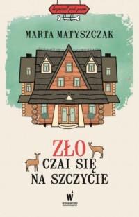 Zło czai się na szczycie - Marta Matyszczak - okładka książki