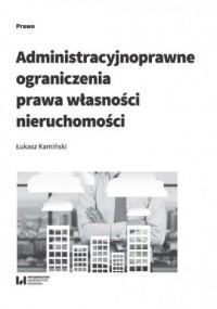 Administracyjnoprawne ograniczenia prawa własności nieruchomości - okładka książki
