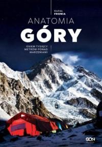 Anatomia Góry. Osiem tysięcy metrów ponad marzeniami - okładka książki