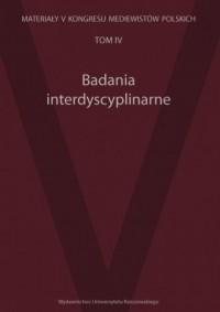 Badania interdyscyplinarne. Tom 4. Materiały V Kongresu Mediewistów Polskich - okładka książki