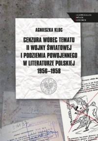 Cenzura wobec tematu II wojny światowej i podziemia powojennego w literaturze polskiej 1956-1958. Dziennikarze - Twórcy - okładka książki