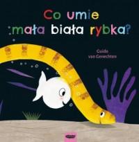 Co umie mała biała rybka? - okładka książki