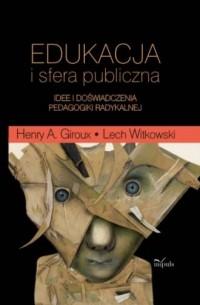 Edukacja i sfera publiczna. Idee i doświadczenia pedagogiki radykalnej - okładka książki