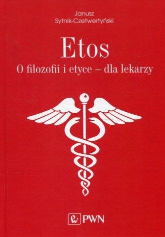 Etos. O filozofii i etyce dla lekarzy - okładka książki