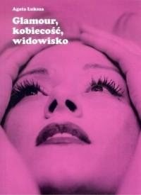 Glamour kobiecość widowisko - okładka książki