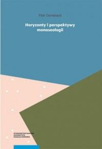 Horyzonty i perspektywy monoseologii. Filozoficzne studium samotności - okładka książki