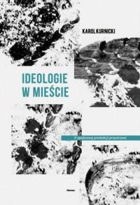 Ideologie w mieście. O społecznej produkcji przestrzeni - okładka książki