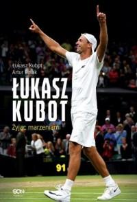 Łukasz Kubot. Żyjąc marzeniami - okładka książki