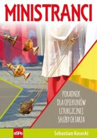Ministranci. Poradnik dla opiekunów Liturgicznej Służby Ołtarza - okładka książki