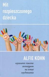 Mit rozpieszczonego dziecka. Wyzwanie rzucone stereotypom na temat wychowania - okładka książki