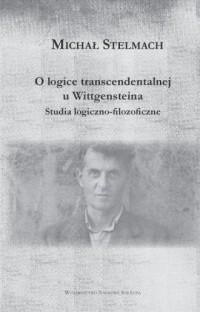 O logice transcendentalnej Wittgensteina. Studia logiczno-filozoficzne - okładka książki