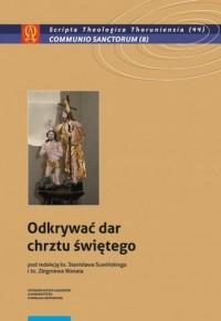 Odkrywać dar chrztu świętego. Seria: Scripta Theologica Thoruniensia nr 44 - okładka książki