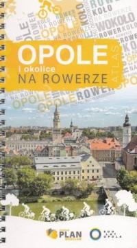 Opole i okolice na rowerze, atlas rowerowy, 1:15 000 - okładka książki