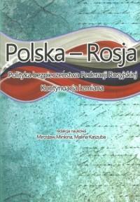 Polska - Rosja. Polityka bezpieczeństwa Federacji Rosyjskiej. Kontynuacja i zmiana - okładka książki