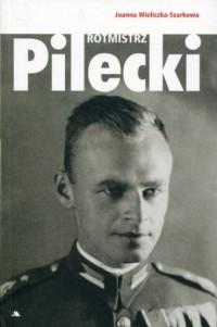 Rotmistrz Witold Pilecki - Joanna Wieliczka-Szarkowa - okładka książki