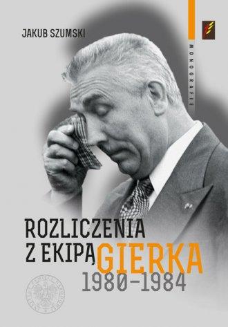 Rozliczenia z ekipą Edwarda Gierka - okładka książki