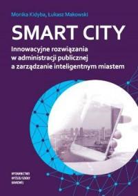 Smart city. Innowacyjne rozwiązania w administracji publicznej a zarządzanie inteligentnym miastem - okładka książki