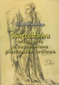 Świętosława niezwykła a zapomniana piastowska królowa - okładka książki