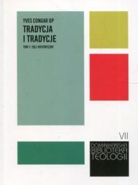 Tradycja i tradycje. Tom 1. Esej historyczny - okładka książki