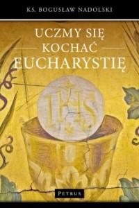 Uczmy się kochać Eucharystię - okładka książki