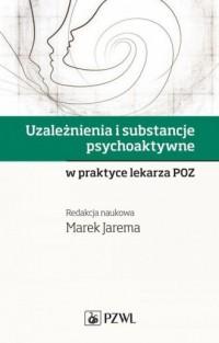 Uzależnienia i substancje psychoaktywne. w praktyce lekarza POZ - okładka książki