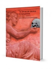 W świecie Erosa i Tanatosa. Studia i szkice - okładka książki