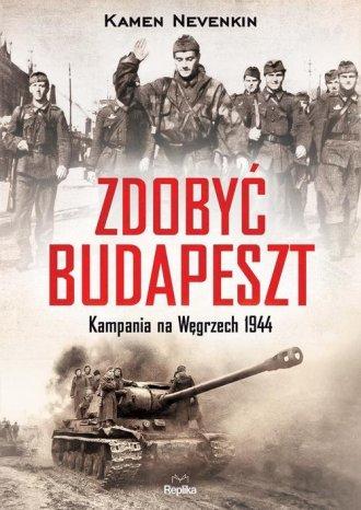 Zdobyć Budapeszt. Kampania na Węgrzech - okładka książki