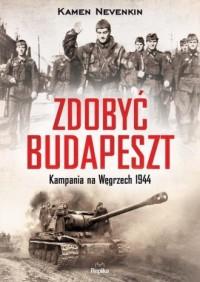 Zdobyć Budapeszt. Kampania na Węgrzech 1944 - okładka książki