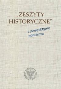 Zeszyty Historyczne z perspektywy półwiecza - okładka książki