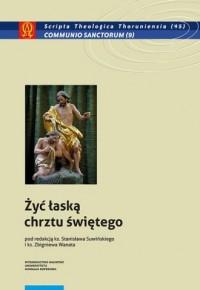 Żyć łaską chrztu świętego. Seria: Scripta Theologica Thoruniensia nr 44 - okładka książki
