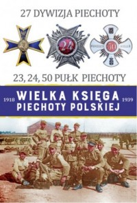 27 Dywizja Piechoty. Seria: Wielka księga piechoty polskiej 1918-1939 - okładka książki